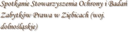 Spotkanie Stowarzyszenia Ochrony i Badań Zabytków Prawa w Ziębicach (woj. dolnośląskie)