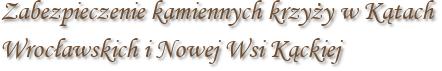 Zabezpieczenie kamiennych krzyży w Kątach Wrocławskich i Nowej Wsi Kąckiej