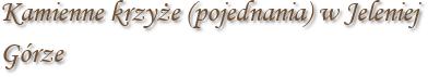Kamienne krzyże (pojednania) w Jeleniej Górze